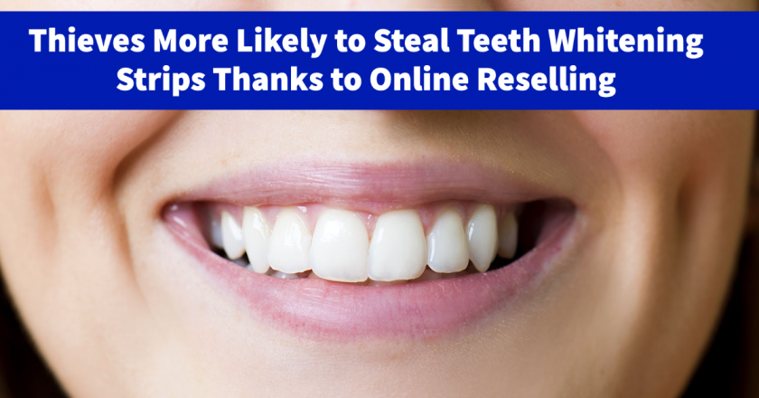 Thieves More Likely to Steal Teeth Whitening Strips Thanks to Online Reselling