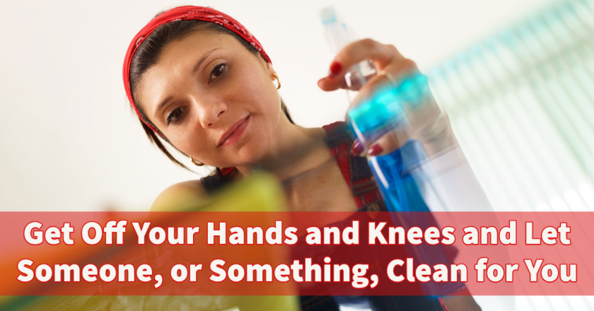 Get Off Your Hands and Knees and Let Someone, or Something, Clean for You