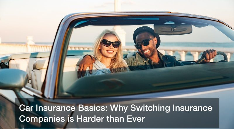 Car Insurance Basics: Why Switching Insurance Companies is Harder than Ever