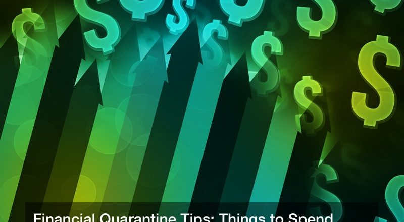 Financial Quarantine Tips: Things to Spend Money On (And What Can Wait)