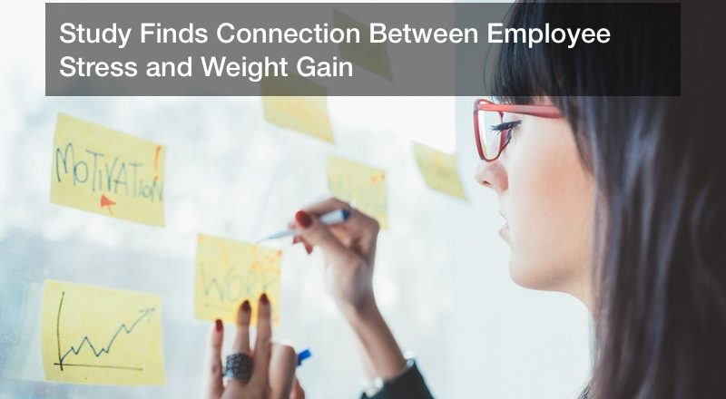 Study Finds Connection Between Employee Stress and Weight Gain