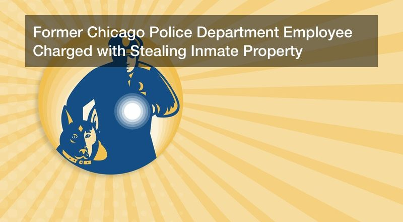 Former Chicago Police Department Employee Charged with Stealing Inmate Property