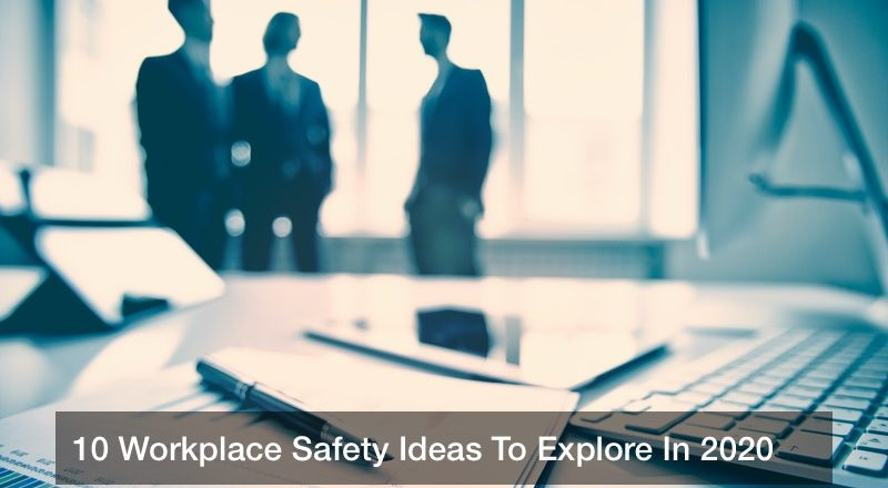 10 Workplace Safety Ideas To Explore In 2020