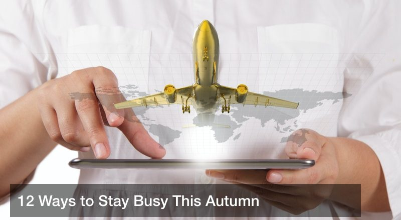 12 Ways to Stay Busy This Autumn