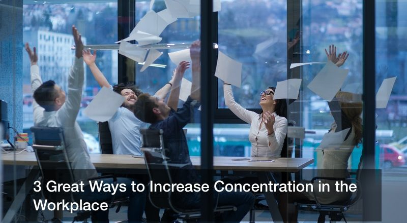 3 Great Ways to Increase Concentration in the Workplace