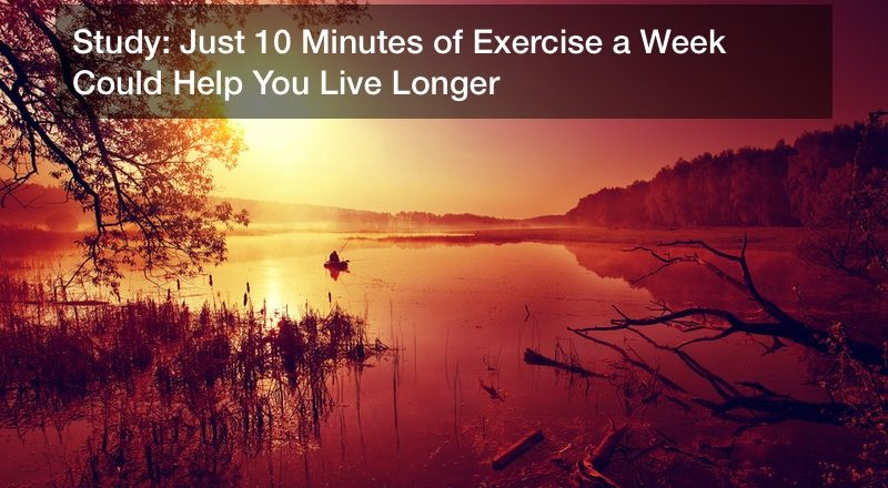 Study: Just 10 Minutes of Exercise a Week Could Help You Live Longer