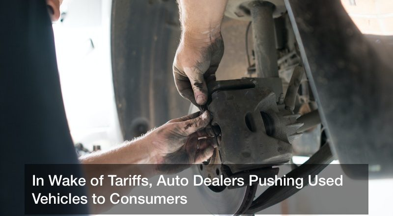 In Wake of Tariffs, Auto Dealers Pushing Used Vehicles to Consumers