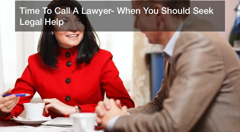 Time To Call A Lawyer? When You Should Seek Legal Help