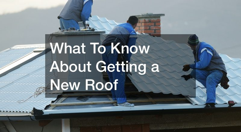 What To Know About Getting a New Roof