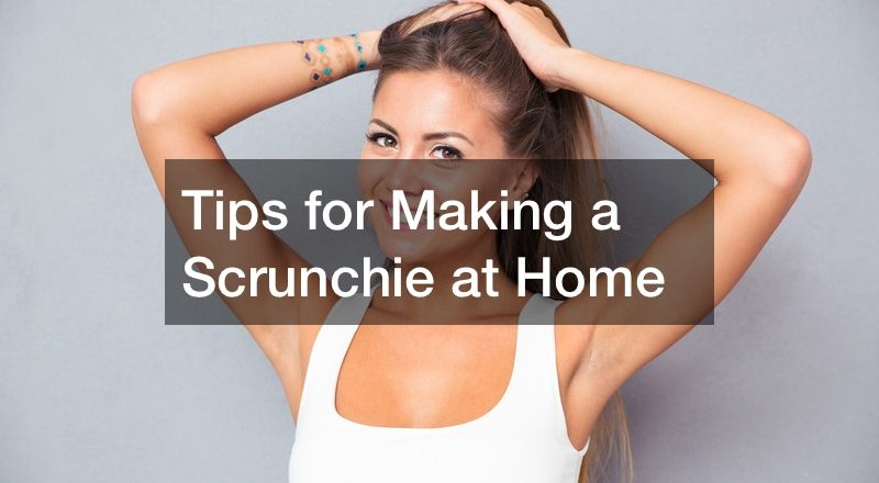 Tips for Making a Scrunchie at Home