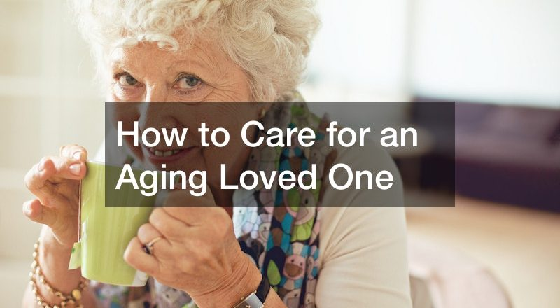 How to Care for an Aging Loved One