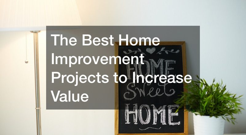 The Best Home Improvement Projects to Increase Value